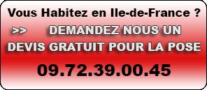 Vous Habitez en Ile-de-France ? Demandez nous un devis GRATUIT pour la pose. 09.72.39.00.45